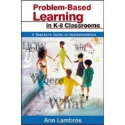 Problem-Based Learning in K-8 Classrooms by Ann Lambros