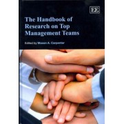 The Handbook of Research on Top Management Teams by Mason A. Carpenter
