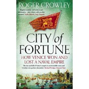 Roger Crowley City of Fortune: How Venice Won and Lost a Naval Empire