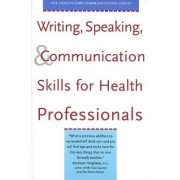 Writing, Speaking and Communication Skills for Health Professionals by Health Care Communication Group