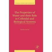 The Properties of Water and their Role in Colloidal and Biological Systems: Volume 16 by Carel J. Van Oss