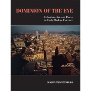 Dominion of the Eye by Marvin Trachtenberg