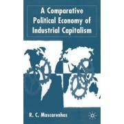 A Comparative Political Economy of Industrial Capitalism by R. C. Mascarenhas