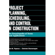 Project Planning, Scheduling and Control in Construction by Calin M. Popescu