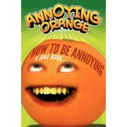 Annoying Orange: How to Be Annoying by Brandon T Snider