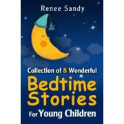 Collection of 8 Wonderful Bedtime Stories for Young Children by Renee Sandy