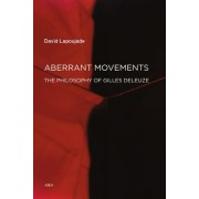 Aberrant Movements: The Philosophy of Gilles Deleuze