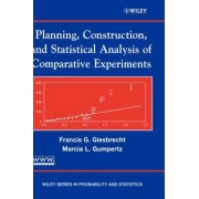Planning, Construction and Statistical Analysis of Comparative Experiments by Francis G. Giesbrecht