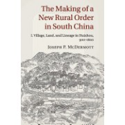 The Making of a New Rural Order in South China: Volume 1: I. Village, Land, and Lineage in Huizhou, 900 1600