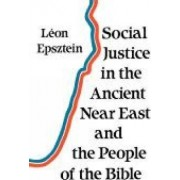 Social Justice in the Ancient Near East and the People of the Bible by Leon Epsztein