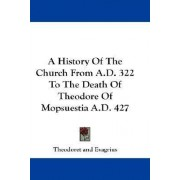 A History of the Church from A.D. 322 to the Death of Theodore of Mopsuestia A.D. 427 by Theodoret