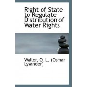 Right of State to Regulate Distribution of Water Rights by Waller O L (Osmar Lysander)