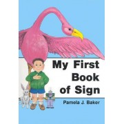 My First Book of Sign by Pamela J. Baker