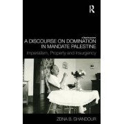 A Discourse on Domination in Mandate Palestine by Zeina B. Ghandour