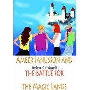 Amber Janusson and the Battle for the Magic Lands by Helen Cardwell