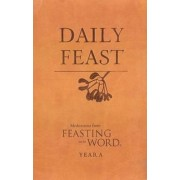 Daily Feast: Meditations from Feasting on the Word: Year A by Kathleen Long Bostrom