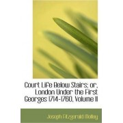 Court Life Below Stairs; Or, London Under the First Georges 1714-1760, Volume II by Joseph Fitzgerald Molloy