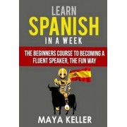Learn Spanish in a Week by Maya Keller