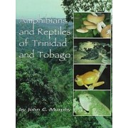 Amphibians and Reptiles of Trinidad and Tobago by John C. Murphy