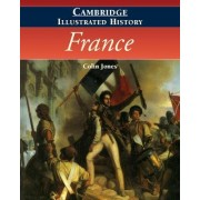 The Cambridge Illustrated History of France by Colin Jones