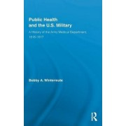 Public Health and the US Military by Bobby A. Wintermute