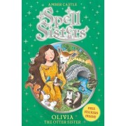 Spell Sisters: Olivia the Otter Sister by Amber Castle