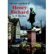 The Life of Henry Richard by D. Den Rees