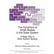 The Dynamics of Small Bodies in the Solar System: Proceedings of the NATO Advanced Study Institute, Maratea, Italy, 29 June-12 July 1997 by Bonnie A. Steves