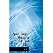 Spain Tangier Etc Visited in 1840 and 1841 by X y Z