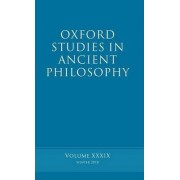 Oxford Studies in Ancient Philosophy: v. 39 by Brad Inwood
