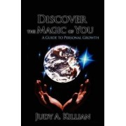 Discover the Magic of You by Judy A Killian