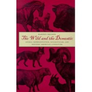 Barney Nelson The Wild and the Domestic: Animal Representation, Ecocriticism, and Western American Literature (Environmental Arts & Humanities)
