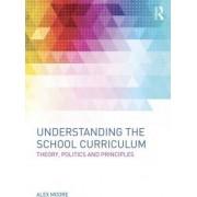 Understanding the School Curriculum by Alex Moore
