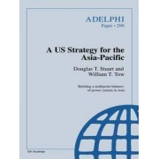 A US Strategy for the Asia-Pacific by Douglas T. Stuart