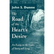 The Road of the Heart's Desire by John S. Dunne