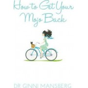 How to Get Your Mojo Back by Ginni Mansberg