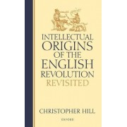 Intellectual Origins of the English Revolution - Revisited by Christopher Hill