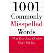 1001 Commonly Misspelled Words: What Your Spell Checker Won't Tell You by Robert Magnan