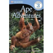 DK Readers L3: Ape Adventures by Catherine E Chambers