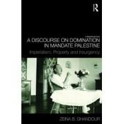 A Discourse on Domination in Mandate Palestine by Zeina B. Ghandour