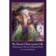 My Secret Clairvoyant Life by Levanah Shell Bdolak