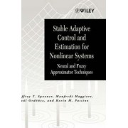Stable Adaptive Control and Estimation for Nonlinear Systems by Jeffrey T. Spooner