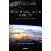 Sa facem cunostinta cu Dumnezeu - Andrew Stephen Damick