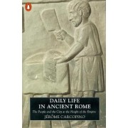 Daily Life in Ancient Rome by Jerome Carcopino