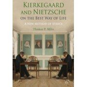 Kierkegaard and Nietzsche on the Best Way of Life by Thomas P. Miles