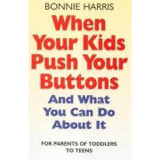 When Your Kids Push Your Buttons by Bonnie Harris