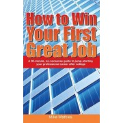 How to Win Your First Great Job by Mike W Mathies