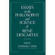 Essays on the Philosophy and Science of Rene Descartes by Stephen Voss