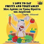 I Love to Eat Fruits and Vegetables: English Greek Bilingual Edition