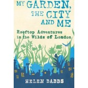 My Garden, the City and Me by Helen Babbs